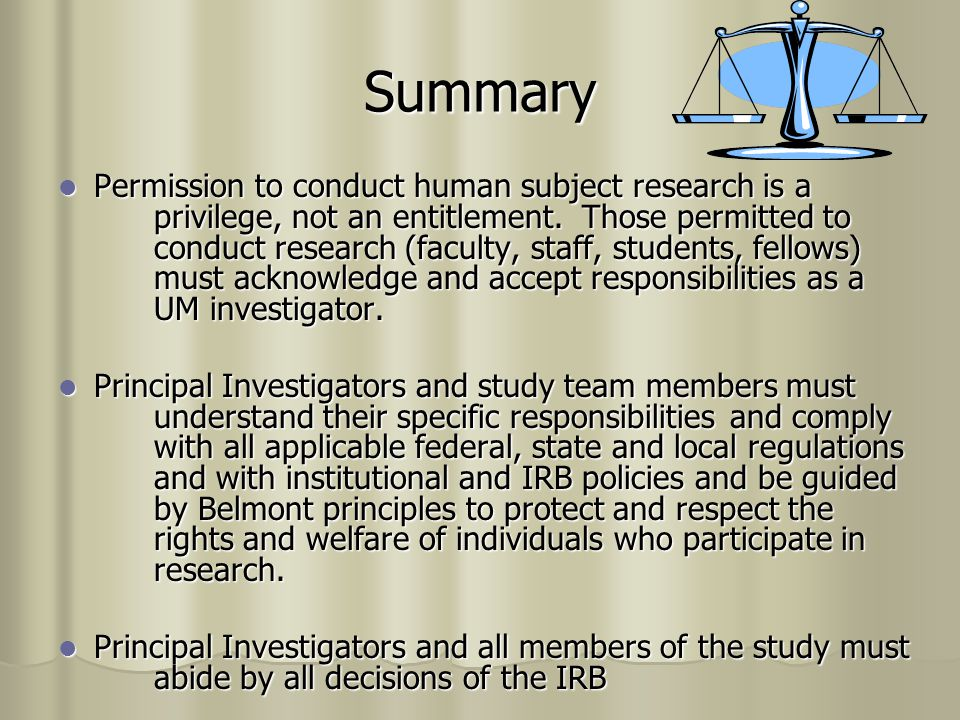 Summary Permission to conduct human subject research is a privilege, not an entitlement.