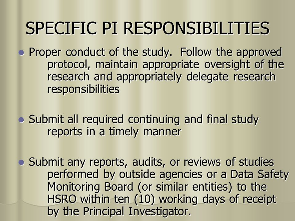 SPECIFIC PI RESPONSIBILITIES Proper conduct of the study.