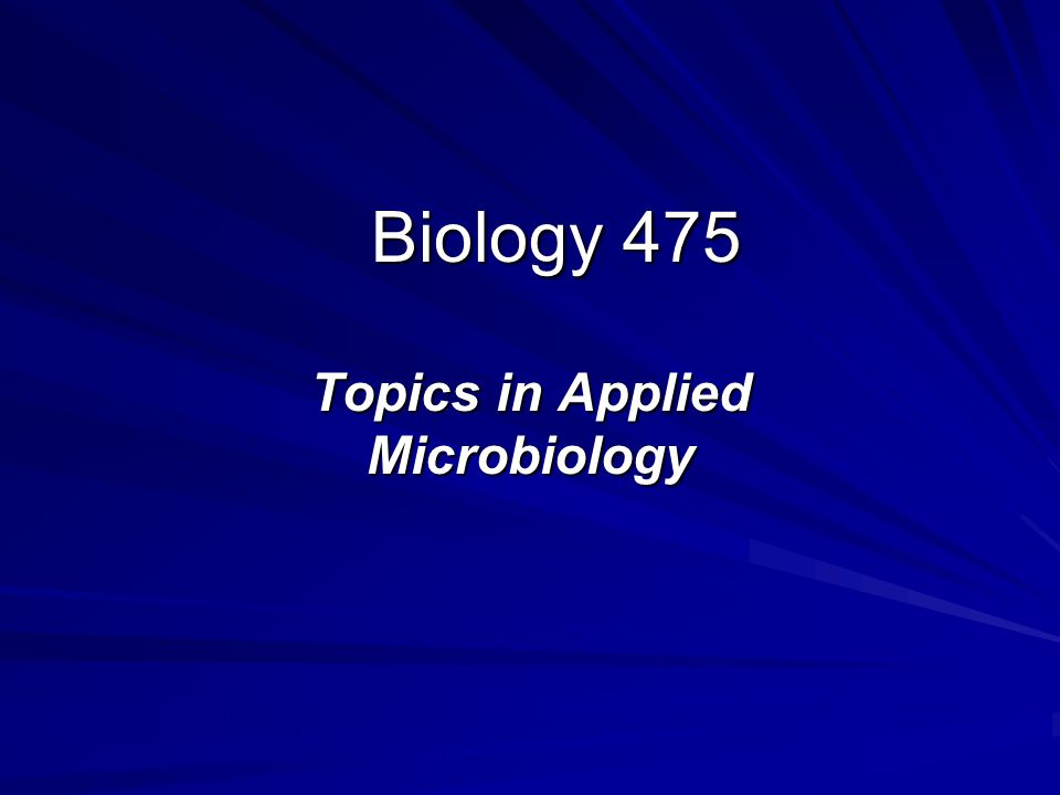Biology 475 Topics in Applied Microbiology