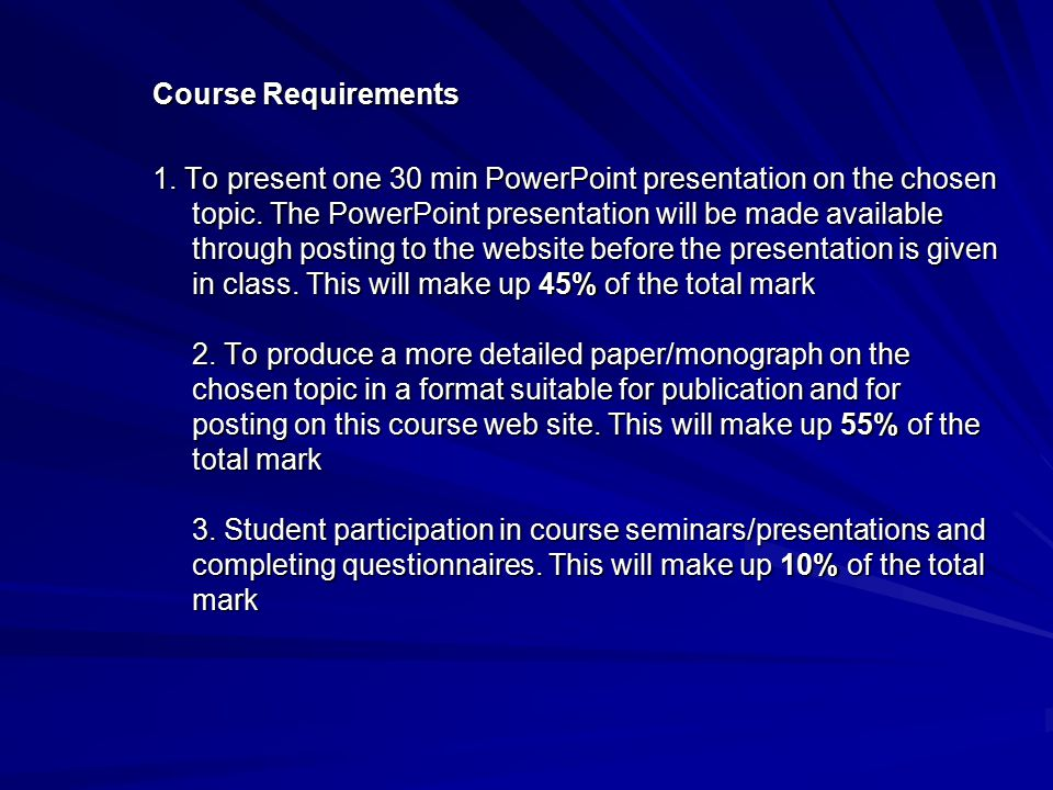 Course Requirements 1. To present one 30 min PowerPoint presentation on the chosen topic.