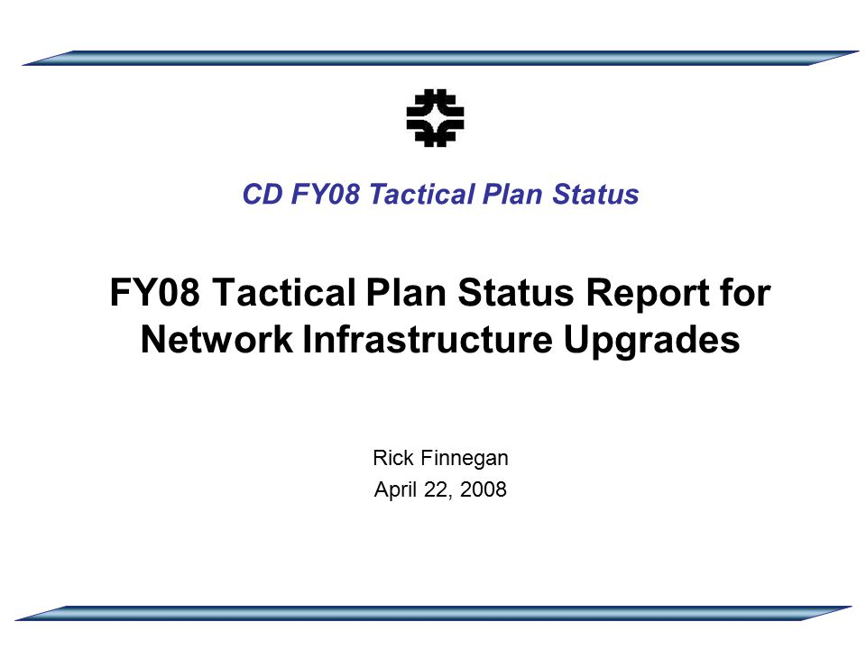 CD FY08 Tactical Plan Status FY08 Tactical Plan Status Report for Network Infrastructure Upgrades Rick Finnegan April 22, 2008