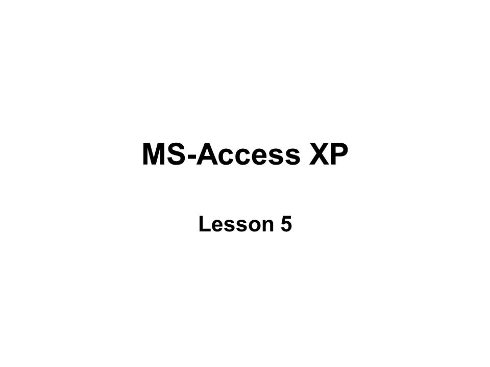 MS-Access XP Lesson 5