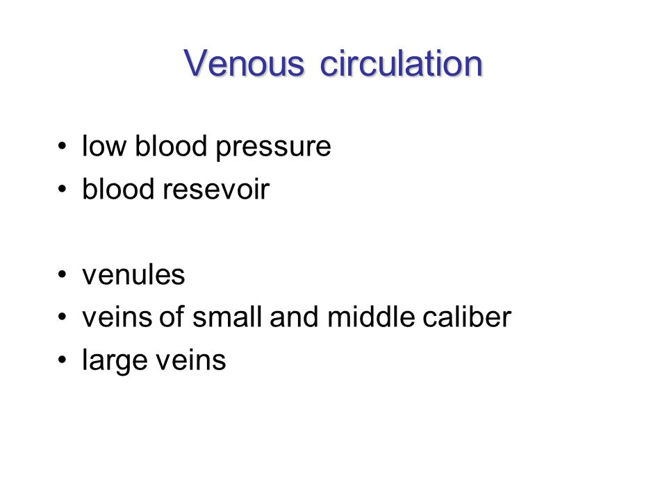 Venous circulation low blood pressure blood resevoir venules veins of small and middle caliber large veins