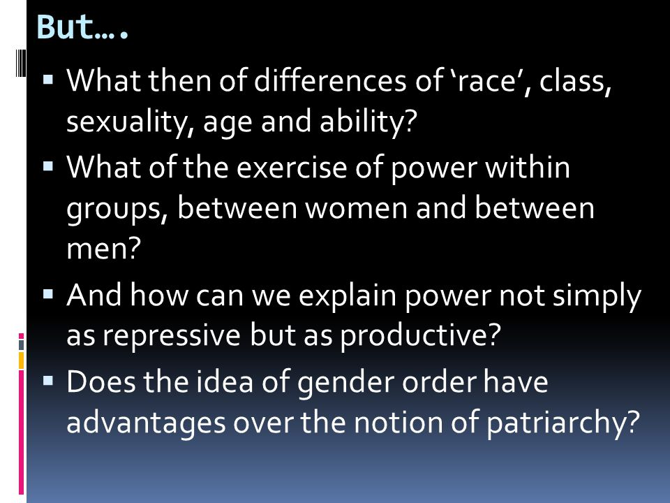 But….  What then of differences of 'race', class, sexuality, age and ability.