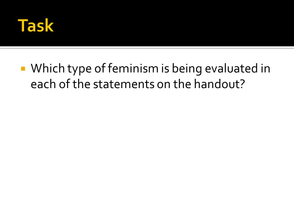  Which type of feminism is being evaluated in each of the statements on the handout