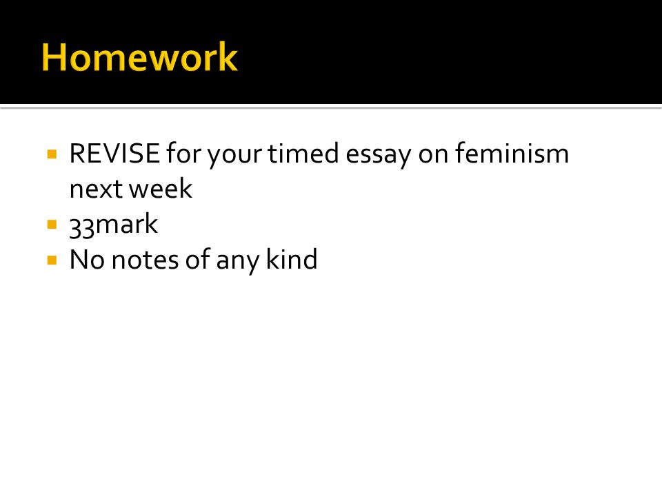 a quick reminder my videos feminism wmv  29  revise for your timed essay on feminism next week  33mark  no notes of any kind