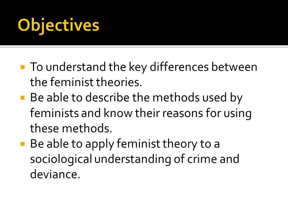  To understand the key differences between the feminist theories.