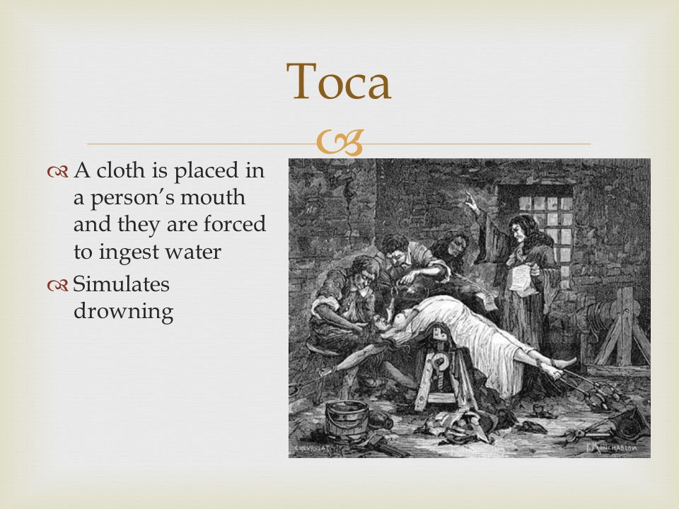   A cloth is placed in a person's mouth and they are forced to ingest water  Simulates drowning Toca