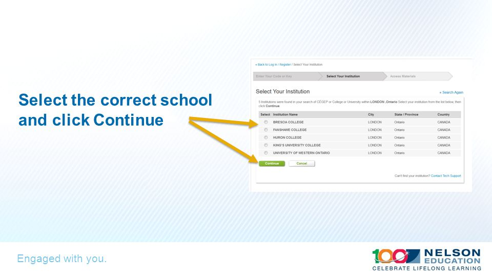 Engaged with you. Select the correct school and click Continue