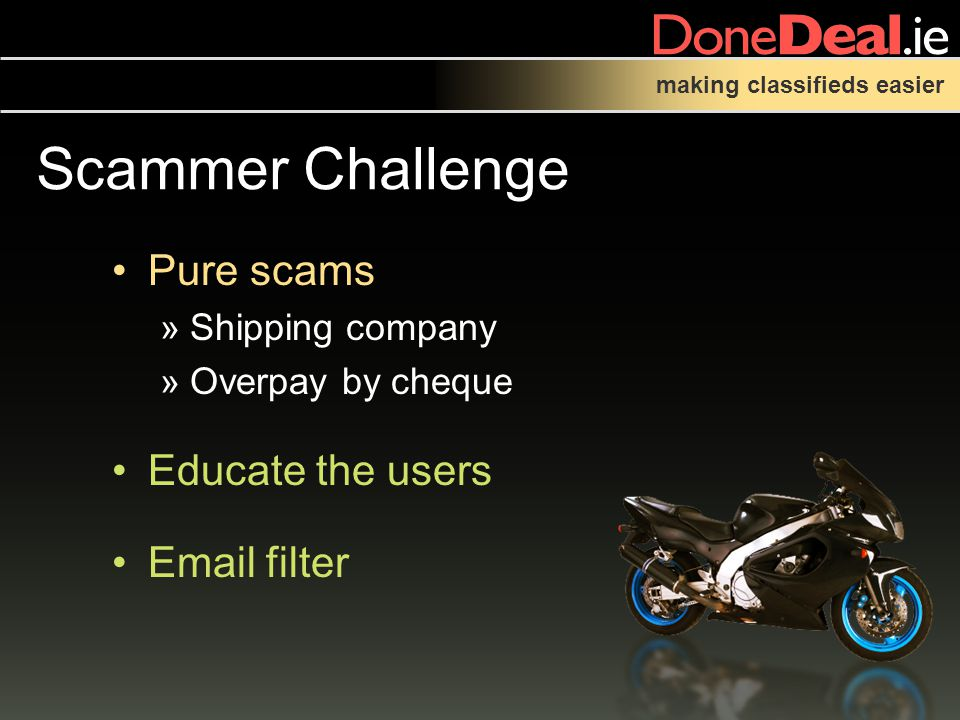 making classifieds easier Scammer Challenge Pure scams »Shipping company »Overpay by cheque Educate the users  filter