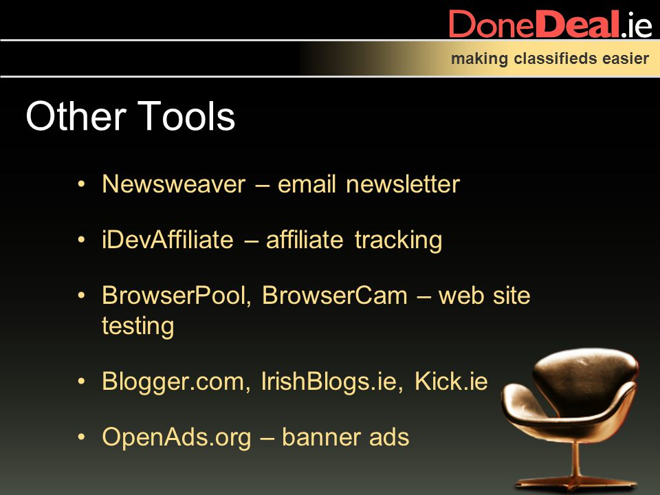 making classifieds easier Other Tools Newsweaver –  newsletter iDevAffiliate – affiliate tracking BrowserPool, BrowserCam – web site testing Blogger.com, IrishBlogs.ie, Kick.ie OpenAds.org – banner ads
