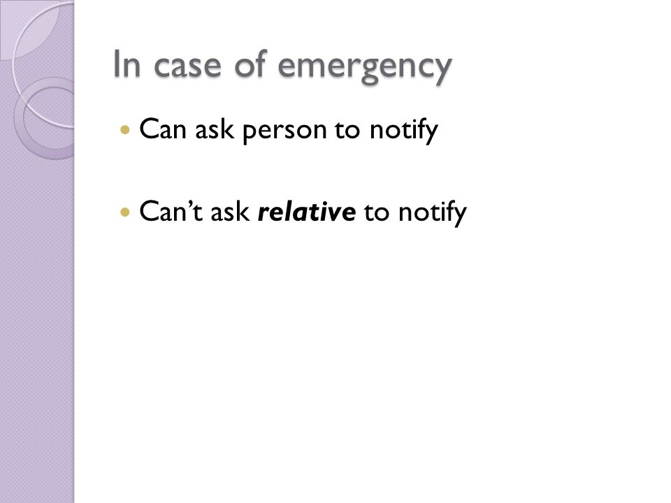 In case of emergency Can ask person to notify Can't ask relative to notify