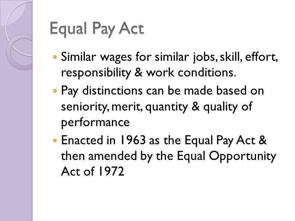 Equal Pay Act Similar wages for similar jobs, skill, effort, responsibility & work conditions.