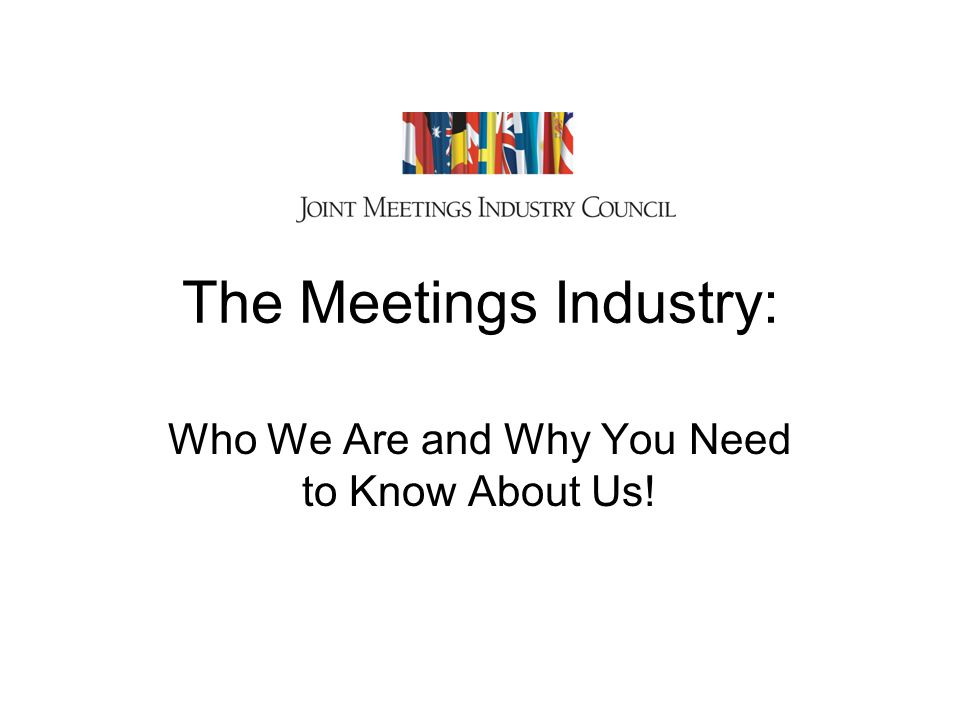 The Meetings Industry: Who We Are and Why You Need to Know About Us!