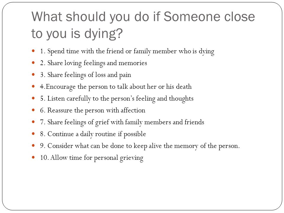 What should you do if Someone close to you is dying.