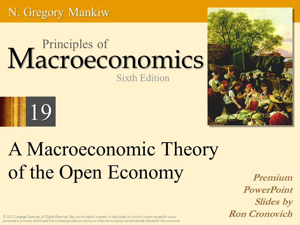 A Macroeconomic Theory of the Open Economy Premium PowerPoint Slides by Ron Cronovich © 2012 Cengage Learning.