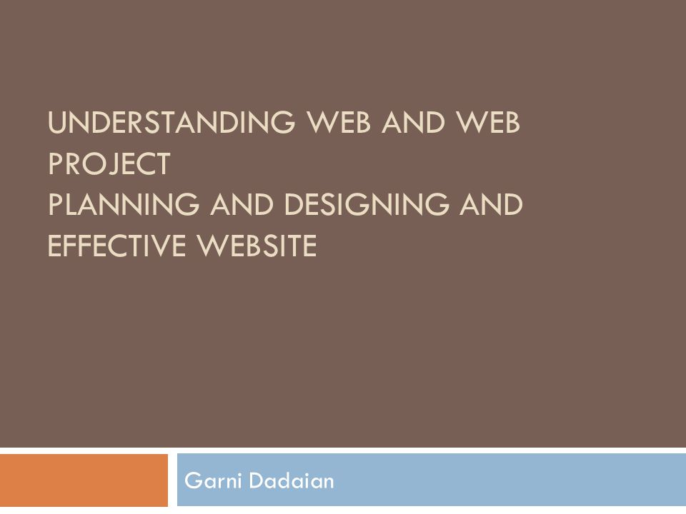 UNDERSTANDING WEB AND WEB PROJECT PLANNING AND DESIGNING AND EFFECTIVE WEBSITE Garni Dadaian
