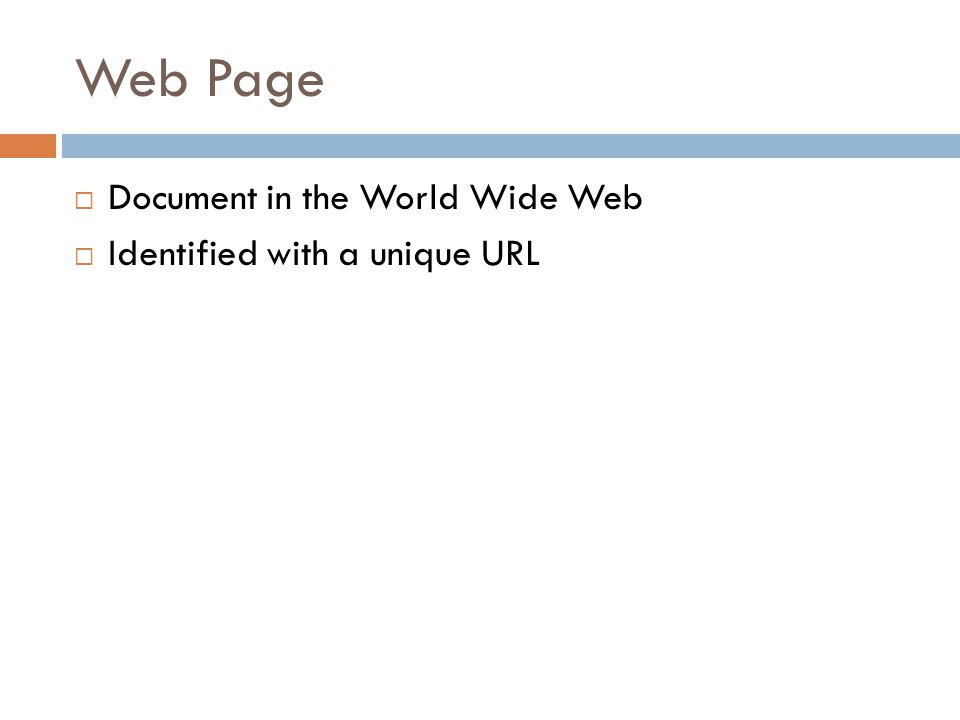 Web Page  Document in the World Wide Web  Identified with a unique URL