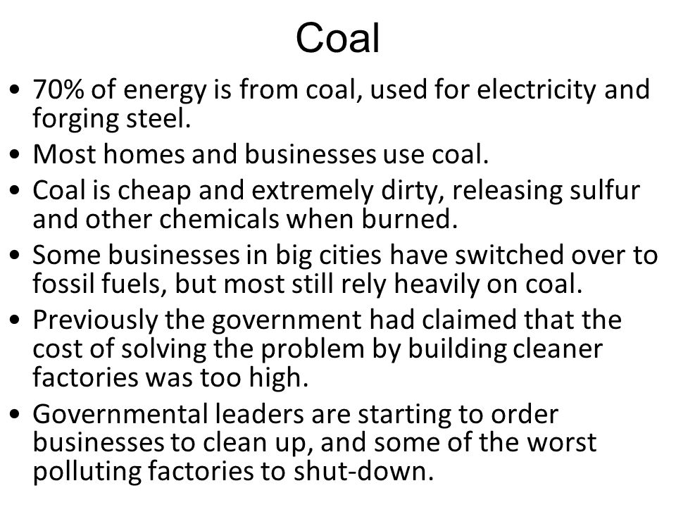 Coal 70% of energy is from coal, used for electricity and forging steel.