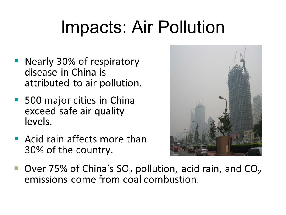 Impacts: Air Pollution  Nearly 30% of respiratory disease in China is attributed to air pollution.