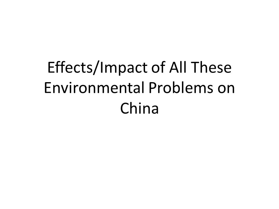 Effects/Impact of All These Environmental Problems on China