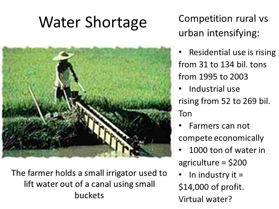 Water Shortage Competition rural vs urban intensifying: Residential use is rising from 31 to 134 bil.