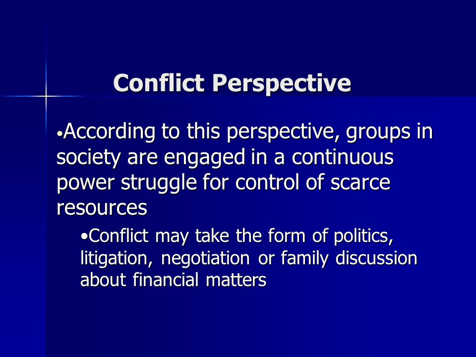 Conflict Perspective According to this perspective, groups in society are engaged in a continuous power struggle for control of scarce resources Accor