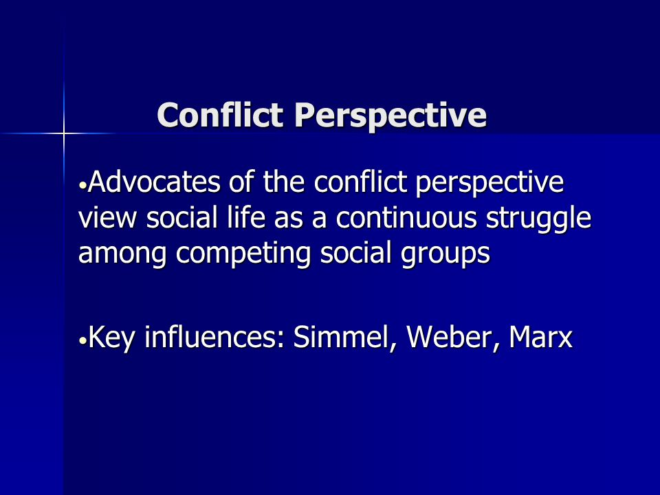 Conflict Perspective Advocates of the conflict perspective view social life as a continuous struggle among competing social groups Advocates of the co