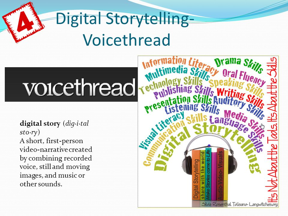 Digital Storytelling- Voicethread digital story (dig·i·tal sto·ry) A short, first-person video-narrative created by combining recorded voice, still and moving images, and music or other sounds.