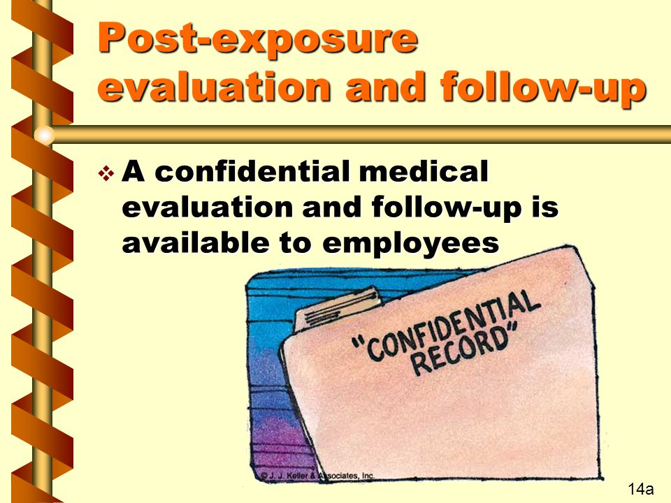 Post-exposure evaluation and follow-up v A confidential medical evaluation and follow-up is available to employees 14a