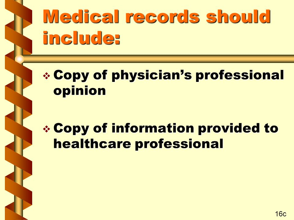 Medical records should include: v Copy of physician's professional opinion v Copy of information provided to healthcare professional 16c