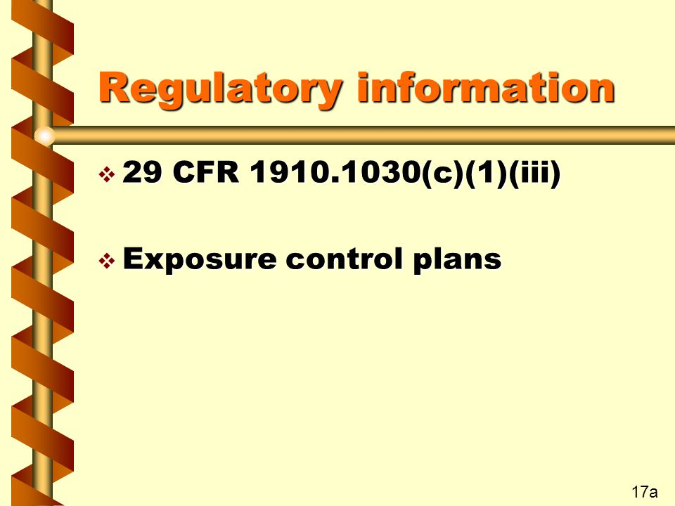 Regulatory information v 29 CFR (c)(1)(iii) v Exposure control plans 17a
