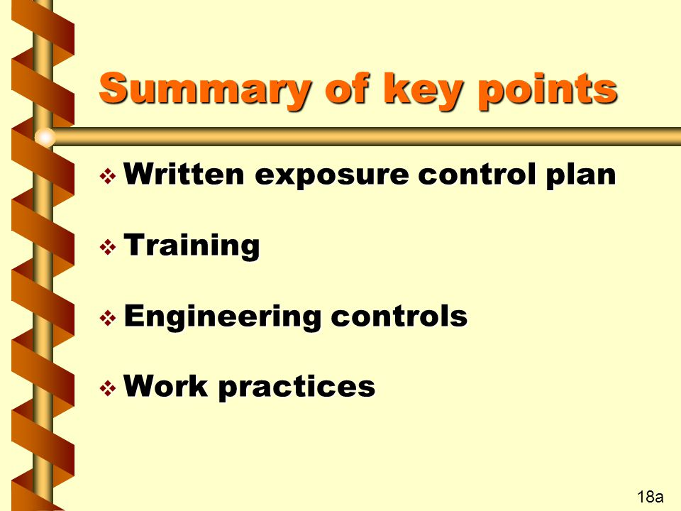 Summary of key points v Written exposure control plan v Training v Engineering controls v Work practices 18a