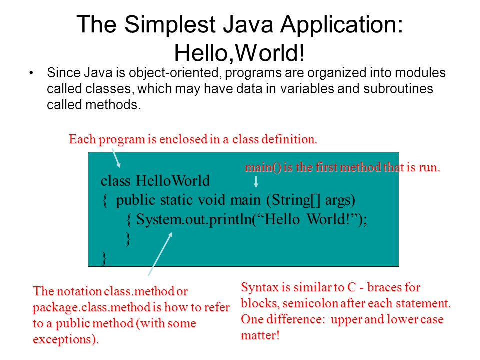 Compile and Run Compile –javac HelloWorld.java One file named HelloWorld.class is created if the compilation is succeeds.