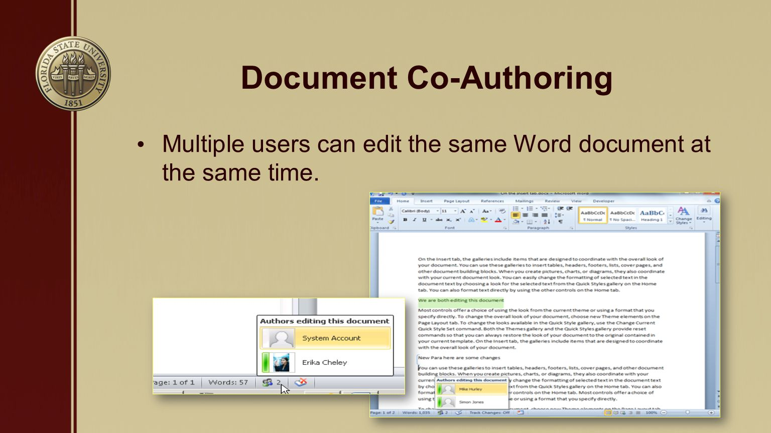 Document Co-Authoring Multiple users can edit the same Word document at the same time.