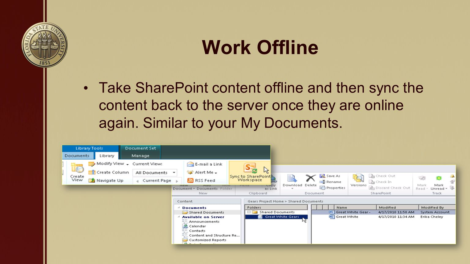 Work Offline Take SharePoint content offline and then sync the content back to the server once they are online again.