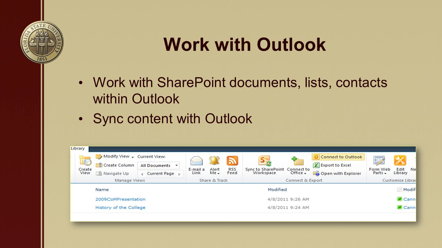 Work with Outlook Work with SharePoint documents, lists, contacts within Outlook Sync content with Outlook