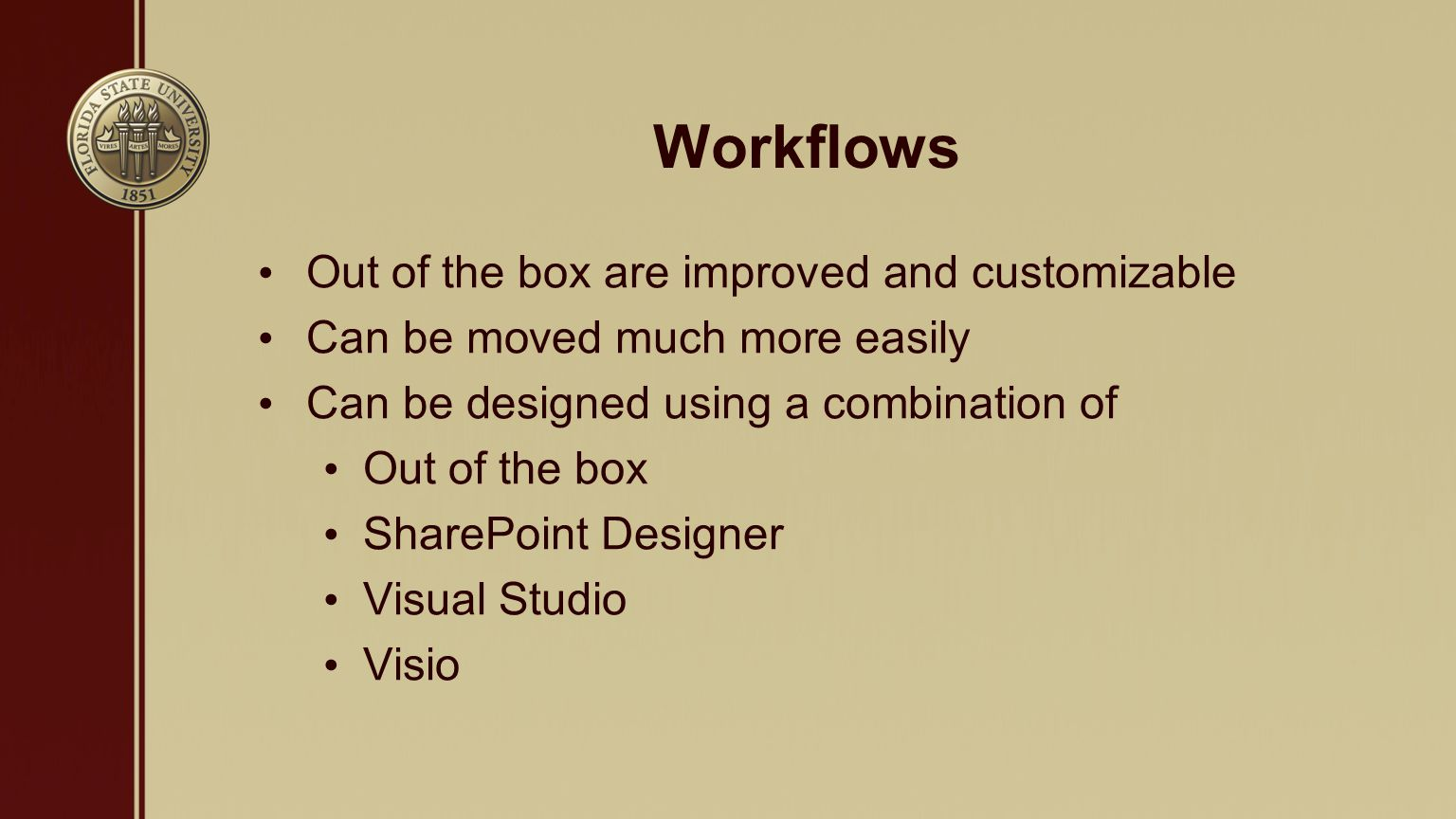 Workflows Out of the box are improved and customizable Can be moved much more easily Can be designed using a combination of Out of the box SharePoint Designer Visual Studio Visio