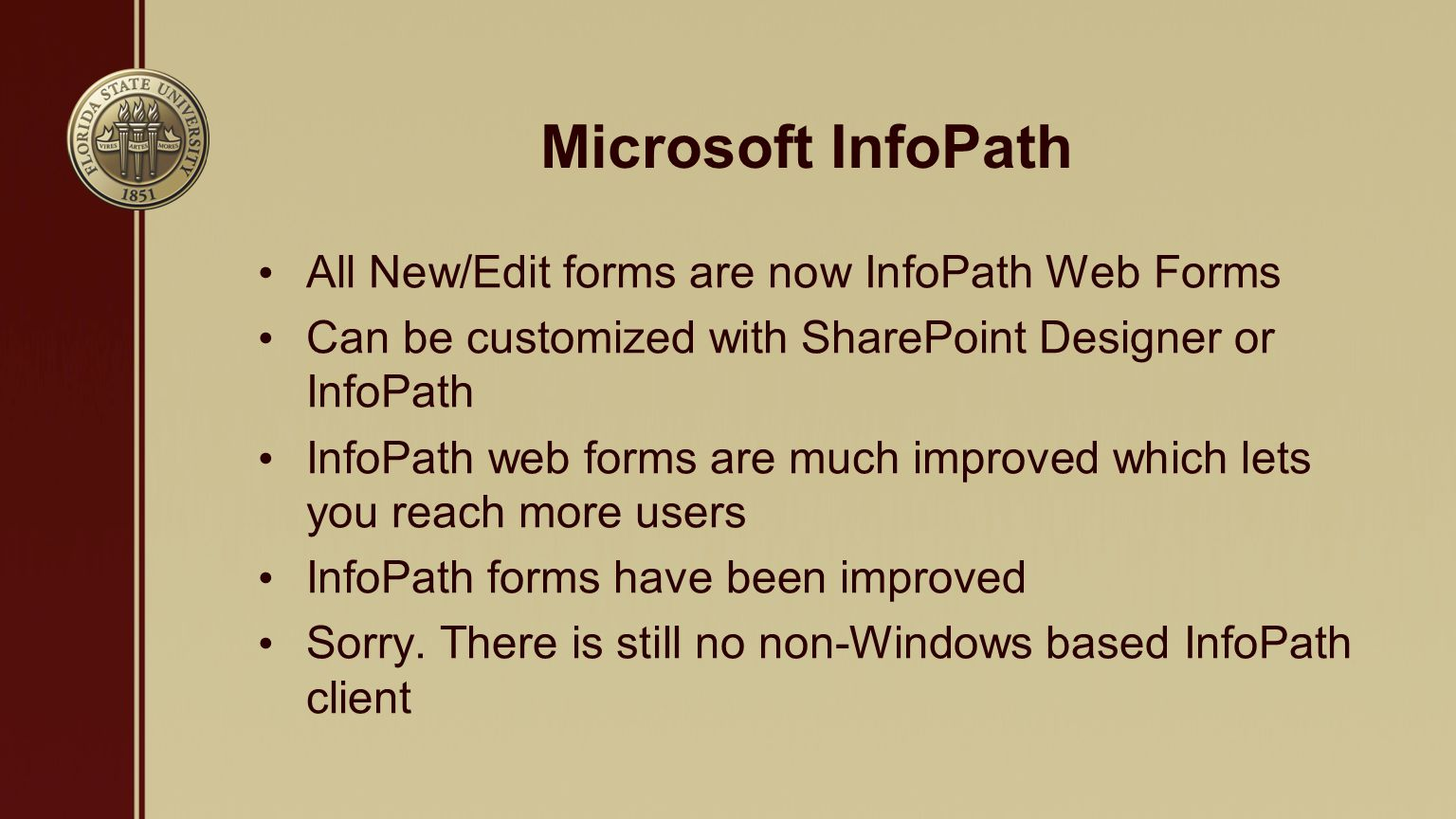 Microsoft InfoPath All New/Edit forms are now InfoPath Web Forms Can be customized with SharePoint Designer or InfoPath InfoPath web forms are much improved which lets you reach more users InfoPath forms have been improved Sorry.