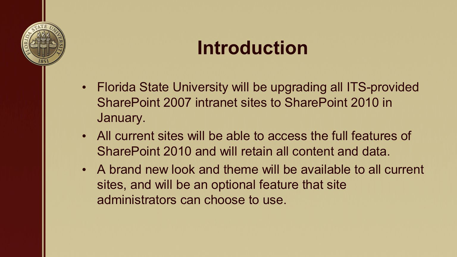 Introduction Florida State University will be upgrading all ITS-provided SharePoint 2007 intranet sites to SharePoint 2010 in January.
