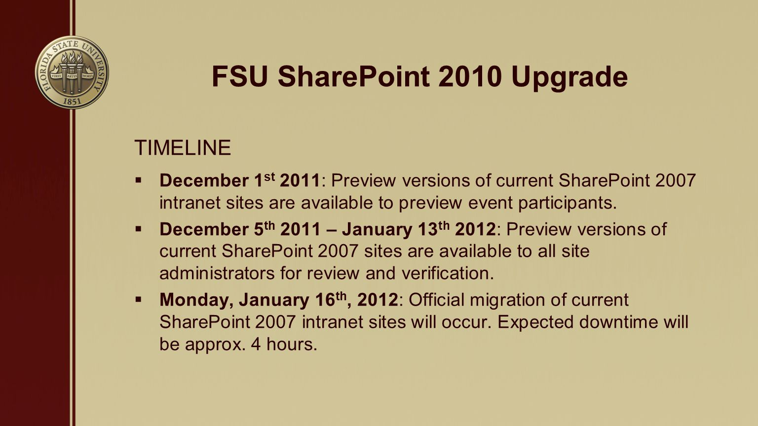 FSU SharePoint 2010 Upgrade TIMELINE  December 1 st 2011: Preview versions of current SharePoint 2007 intranet sites are available to preview event participants.
