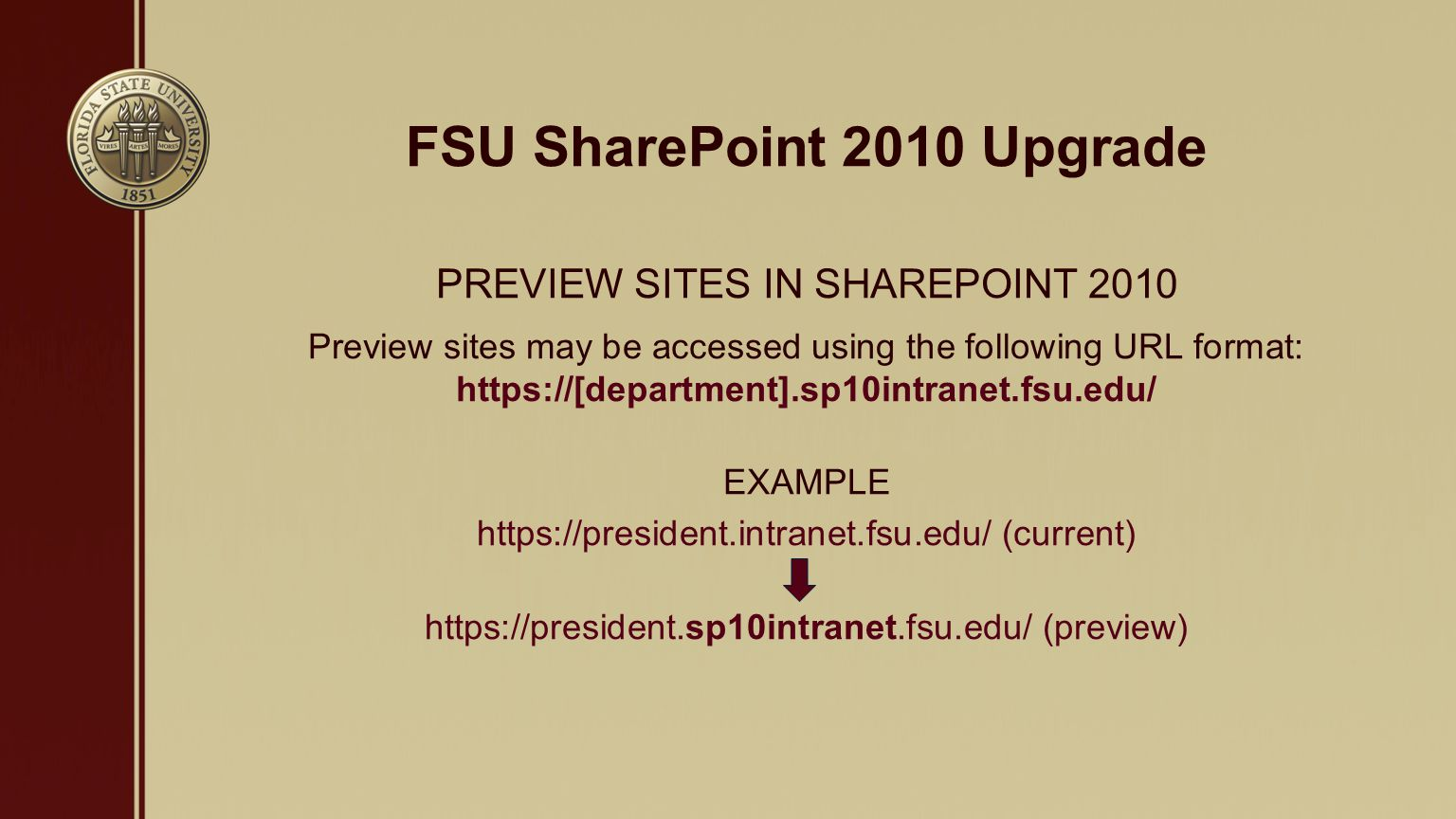 FSU SharePoint 2010 Upgrade PREVIEW SITES IN SHAREPOINT 2010 Preview sites may be accessed using the following URL format:   EXAMPLE   (current)   (preview)