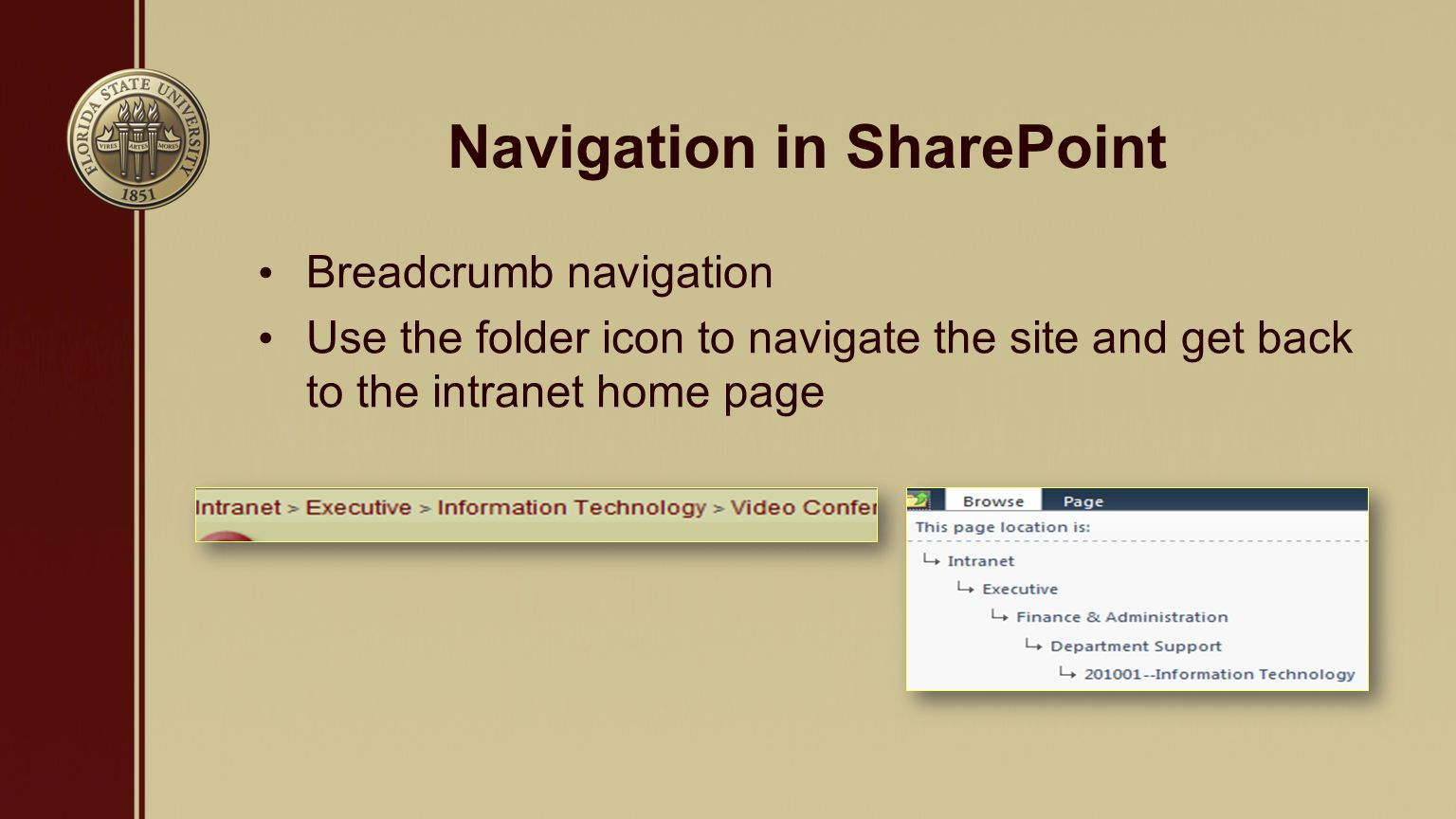 Navigation in SharePoint Breadcrumb navigation Use the folder icon to navigate the site and get back to the intranet home page