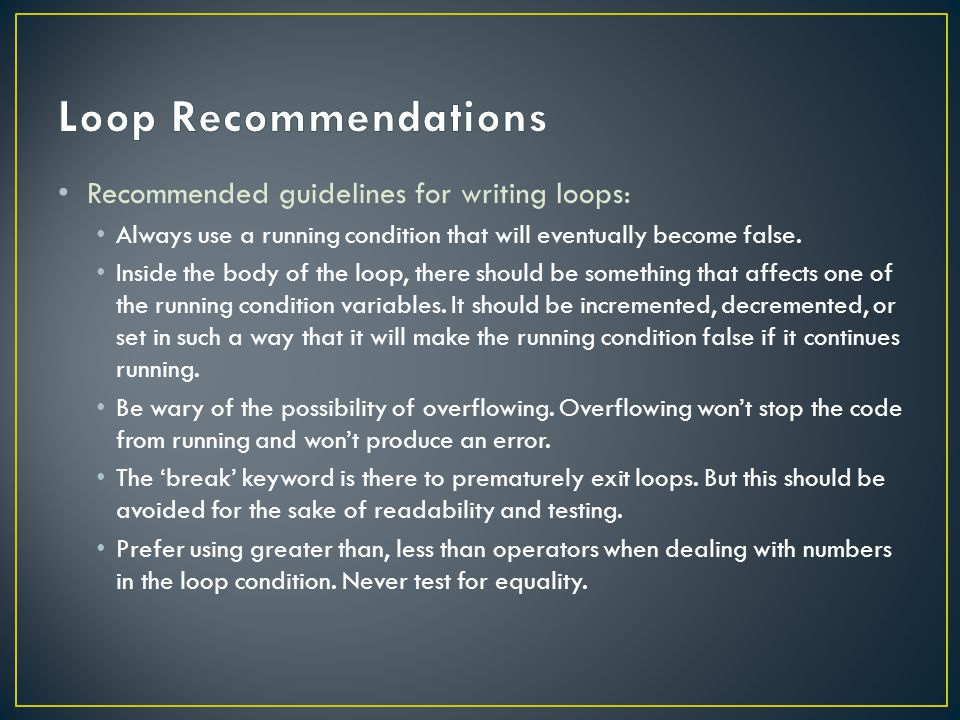 Recommended guidelines for writing loops: Always use a running condition that will eventually become false.