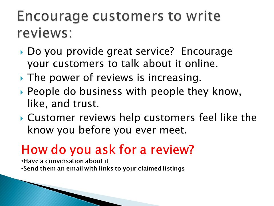  Do you provide great service. Encourage your customers to talk about it online.