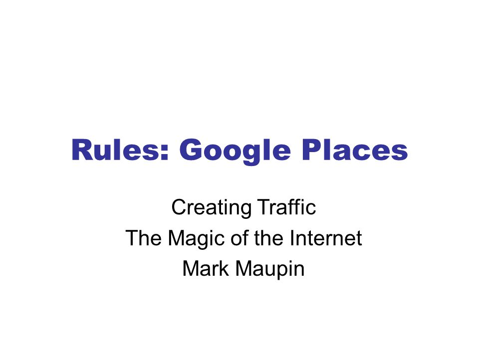 Rules: Google Places Creating Traffic The Magic of the Internet Mark Maupin