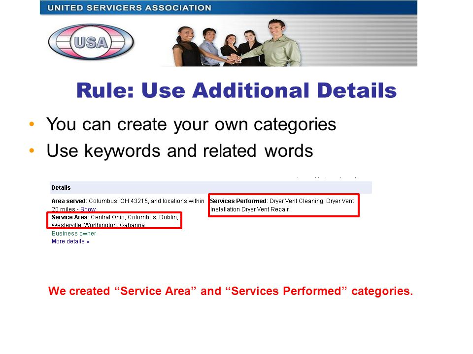 Rule: Use Additional Details You can create your own categories Use keywords and related words We created Service Area and Services Performed categories.