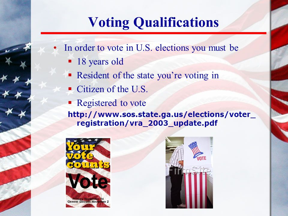 Voting Qualifications In order to vote in U.S.