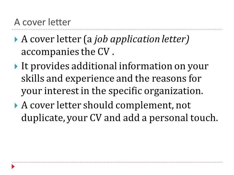 A cover letter  A cover letter (a job application letter) accompanies the CV.