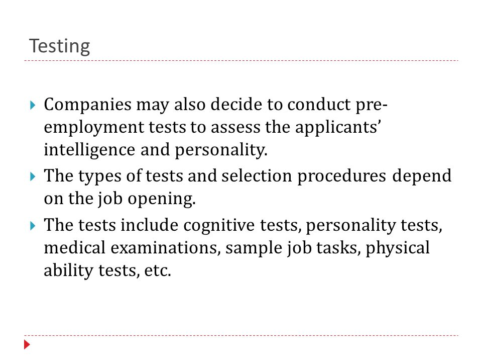 Testing  Companies may also decide to conduct pre- employment tests to assess the applicants' intelligence and personality.